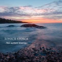 Ionicâ Stoica: Noi suntem biserica