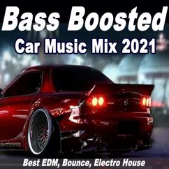 Various Artists: Bass Boosted Car Music Mix 2021 (Best EDM, Bounce, Electro House)