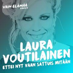 Laura Voutilainen: Ettei nyt vaan sattuis mitään (Vain elämää kausi 6)