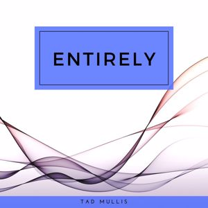 Tad Mullis: Entirely