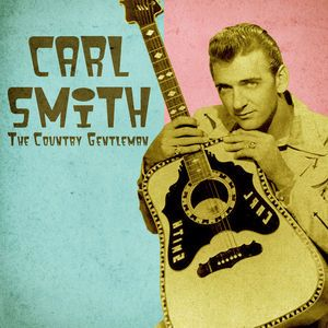 Carl Smith: The Country Gentleman (Remastered)