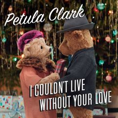 Petula Clark: I Couldn't Live Without Your Love