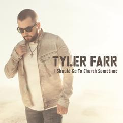 Tyler Farr: I Should Go to Church Sometime