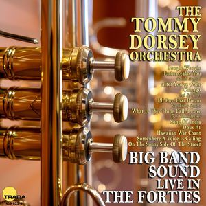 The Tommy Dorsey Orchestra: Live in the Forties