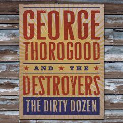 George Thorogood: The Dirty Dozen