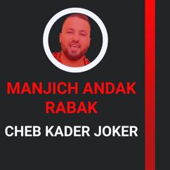 Cheb Kader Joker: Manjich Andak Rabak