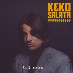 Keko Salata: Älä sano