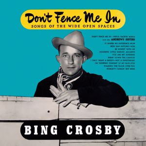 Bing Crosby: Don't Fence Me In: Songs of the Wide Open Spaces