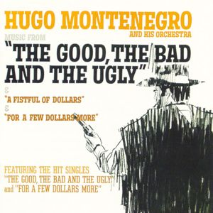 "Hugo Montenegro: Music From ""A Fistful Of Dollars"", ""For A Few Dollars More"", ""The Good, The Bad And The Ugly"""