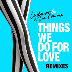 Lydmor & Bon Homme: Things We Do for Love Remixes