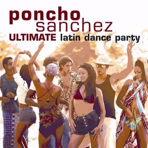 Poncho Sanchez: Ultimate Latin Dance Party