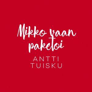 Antti Tuisku: Mikko vaan paketoi (Vain elämää joulu)