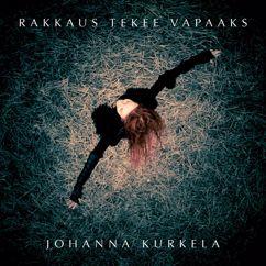 Johanna Kurkela: Rakkaus tekee vapaaks