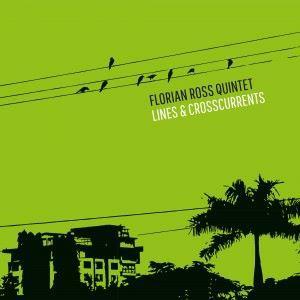 Florian Ross Quintet: Lines & Crosscurrents