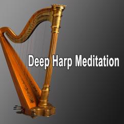 Deep Harp Meditation: Deep Harp Meditation (Relaxing Harp Music, Meditation Music, Study Music, Sleep Music, Stress Relief, Spa Music & Background Music)