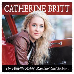 Catherine Britt: The Hillbilly Pickin' Ramblin' Girl So Far…
