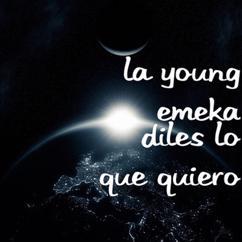 LA YOUNG, EMEKA: Diles lo Que Quiero