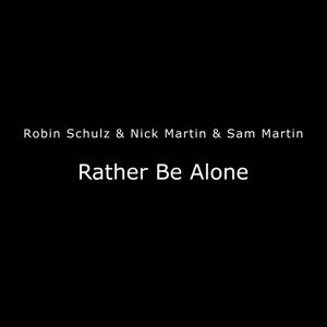 Robin Schulz & Nick Martin & Sam Martin: Rather Be Alone