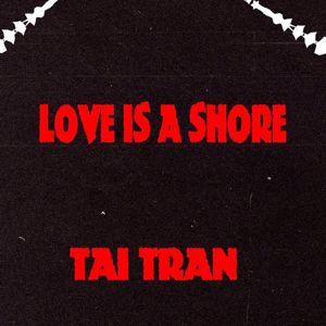 Tai Tran: Love Is a Shore