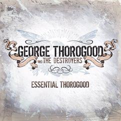 George Thorogood & The Destroyers: I'm A Steady Rollin' Man