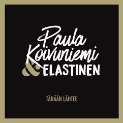 Paula Koivuniemi: Tänään lähtee (feat. Elastinen)