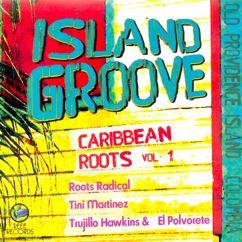 Roots Radical, Trujillo Hawkins & El Polvorete, & Tini Martínez: Island Groove (Caribbean Roots Vol. 1)