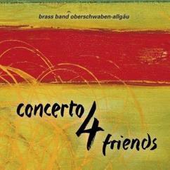 Brass Band Oberschwaben-Allgäu with Kathrin Stürzl, Klemens Vetter, Christian Segmehl & Dimitri Ashkenazy: Concerto 4 Friends