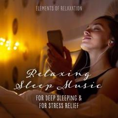 Elements of Relaxation: Relaxing Sleep Music for Deep Sleeping and for Stress Relief.