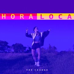 The Change: Hora Loca