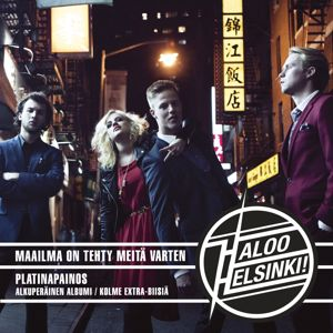 Haloo Helsinki!: Maailma on tehty meitä varten