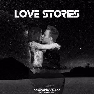 GROMOVX_X: Love Stories