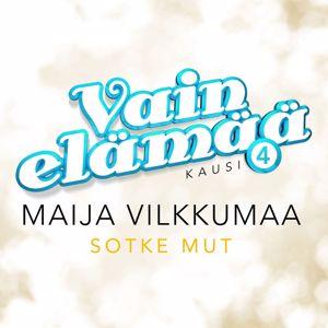 Maija Vilkkumaa: Sotke mut (Vain elämää kausi 4)