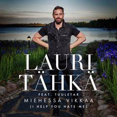 Lauri Tähkä: Miehessä vikkaa (I Help You Hate Me) (feat. Tuuletar) [Vain elämää kausi 10]