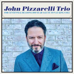 John Pizzarelli Trio: For Centennial Reasons: 100 Year Salute to Nat King Cole