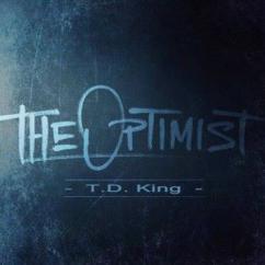 T.D. King: The Optimist