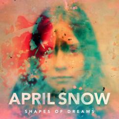April Snow, Ane Brun: Shapes Of Dreams