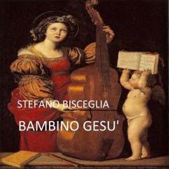Stefano Bisceglia: Bambino Gesu'