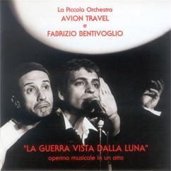 Fabrizio Bentivoglio, Avion Travel: La guerra vista dalla luna (Operina musicale in un atto)