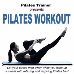 Pilates Trainer: Pilates Trainer Presents Pilates Workout (Let Your Stress Melt Away While You Work up a Sweat with Relaxing and Inspiring Pilates Hits)