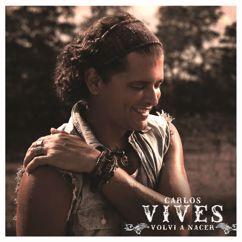 Carlos Vives: Volví a Nacer