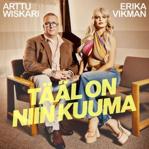 Erika Vikman, Arttu Wiskari: Tääl on niin kuuma