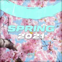 Various Artists: Spring 2021: The Best Dance, Pop, Future House Music by Hoop Records