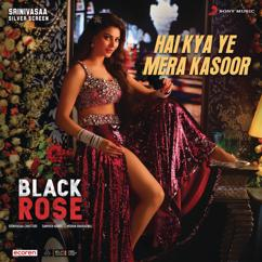 "Mani Sharma;Harika Narayan: Hai Kya Ye Mera Kasoor (From ""Black Rose (Hindi)"")"