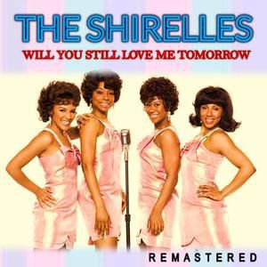 The Shirelles: Will You Still Love Me Tomorrow (Remastered)