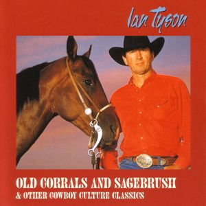 Ian Tyson: Old Corrals And Sagebrush & Other Cowboy Culture Classics