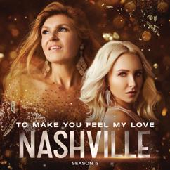 Nashville Cast: To Make You Feel My Love