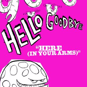 Hellogoodbye: Here (In Your Arms)