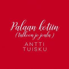 Antti Tuisku: Palaan kotiin (Tulkoon jo joulu) [Vain elämää joulu]