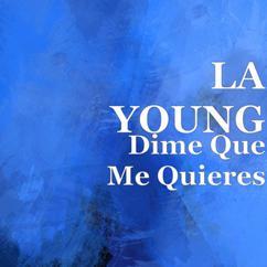 LA YOUNG: Dime Que Me Quieres
