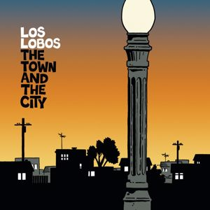 Los Lobos: The Town and The City